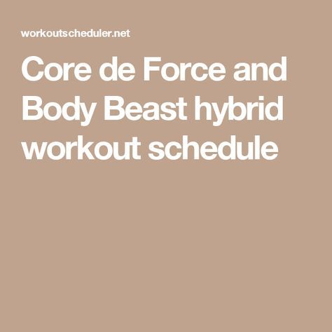 Core de Force and Body Beast hybrid workout schedule Home gym