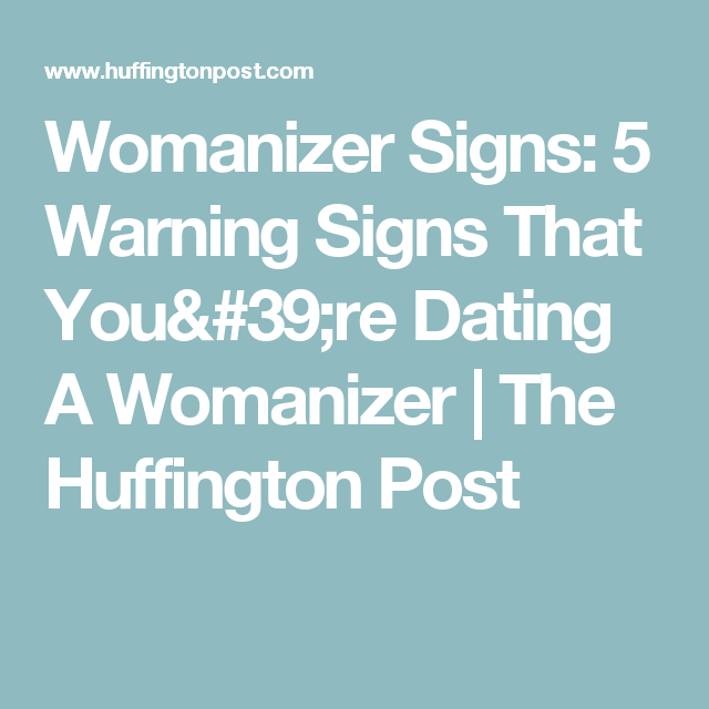 signs you are dating a womanizer