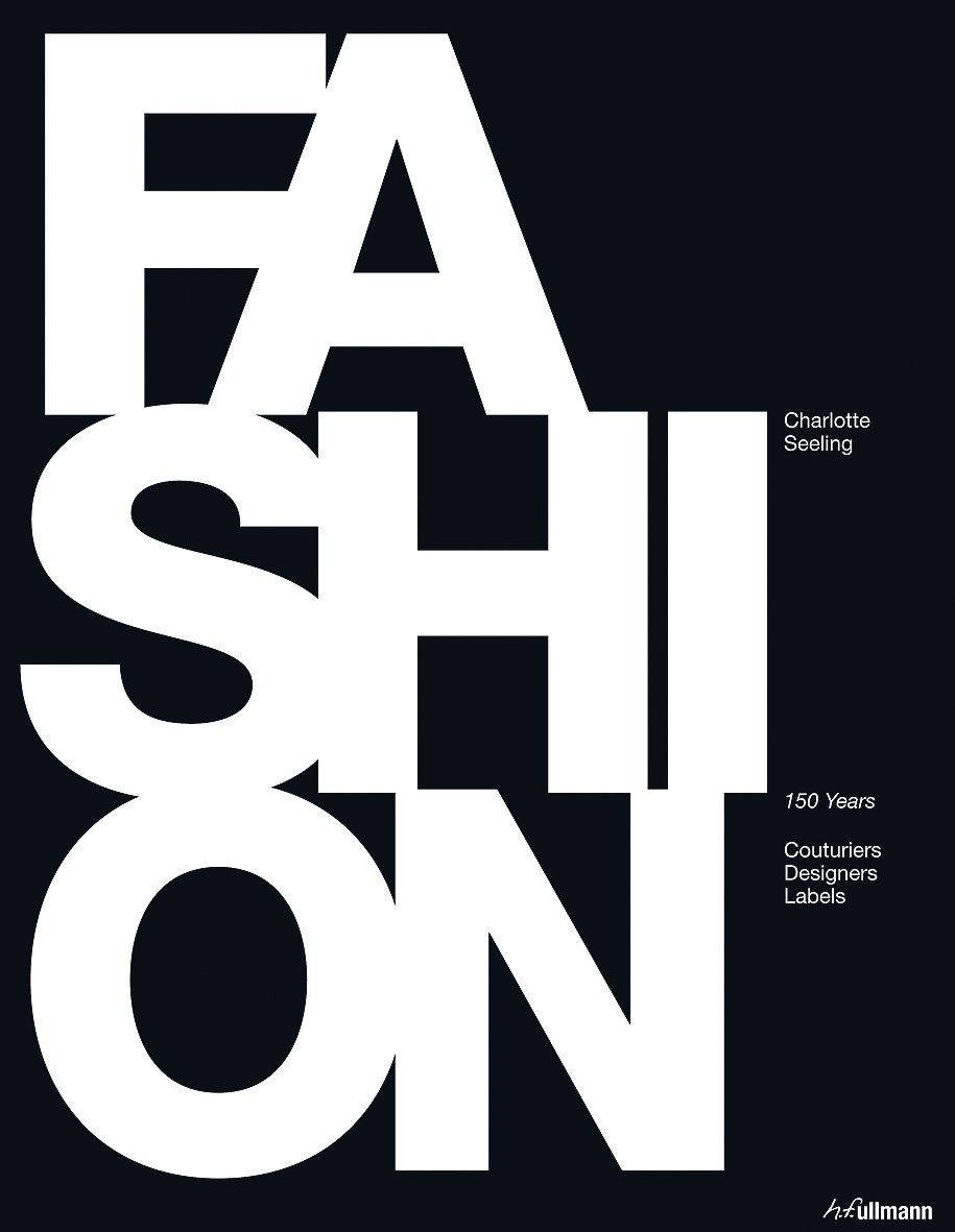 Fashion Books 2017: Fashion: 150 Years Of Couturiers, Designers, Labels