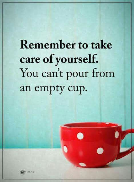 Take Care Of Yourself Quotes Cool Remember To Take Care Of Yourselfyou Can't Pour From An Empty Cup