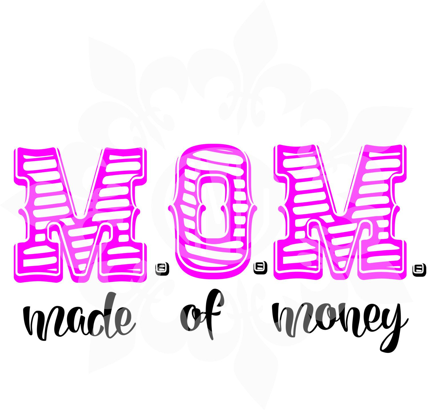 MOM Made of Money svg,  dxf, eps, & png cutting file by CutMyLagniappe on Etsy