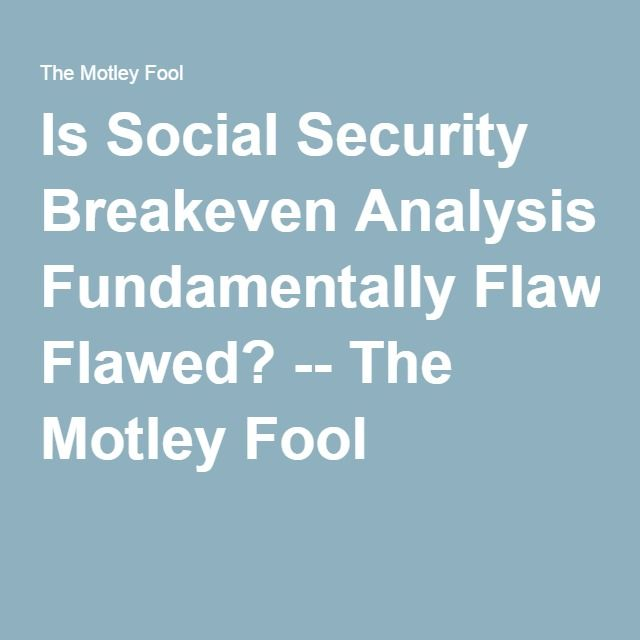 Is Social Security Breakeven Analysis Fundamentally Flawed