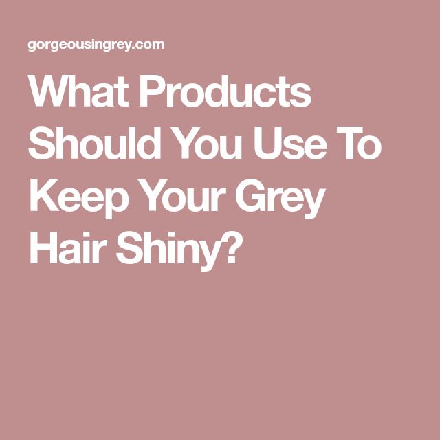 hair grey care keep shiny should use glossy