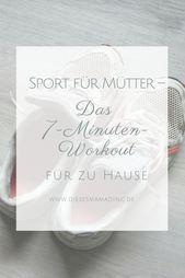 Sport für Mütter - Das 7-Minuten-Workout für zu Hause - Fitness - #7MinutenWorkout #das #fitness #fü...