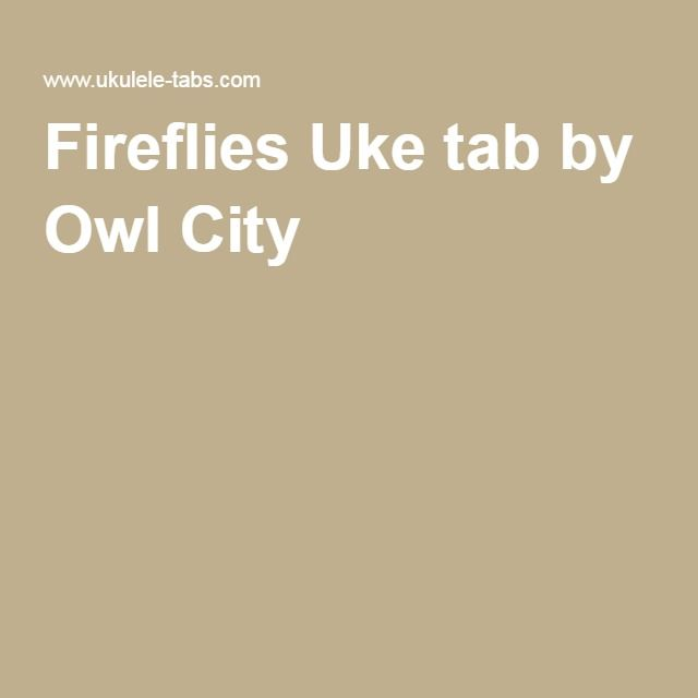 Fireflies Uke Tab By Owl City Ukulele Pinterest Owl City