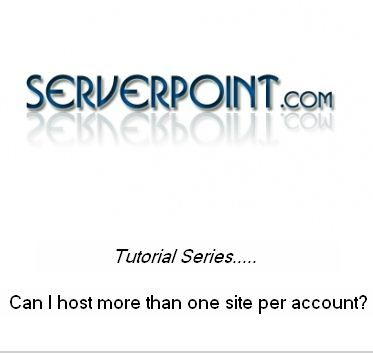 Can I host more than one site per account? To know the unknown watch the tutorial.. http://www.serverpoint.com/