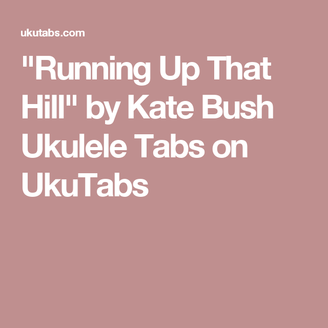 Running Up That Hill By Kate Bush Ukulele Tabs On Ukutabs Uke Can