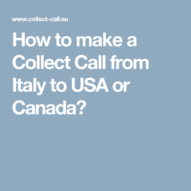 How To Make A Collect Call From Italy To Usa Or Canada Italy How To Make Collection