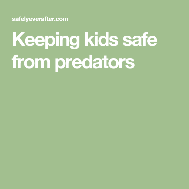 Keeping kids safe from predators
