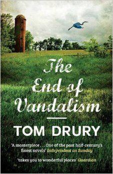 The End of Vandalism: Amazon.co.uk: Tom Drury: 9781910400296: Books