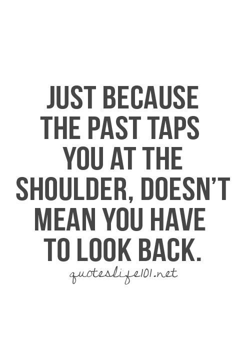 Don T Look Back Quotes Pinterest Words Quotes Inspirational Quotes Pictures Wisdom Quotes