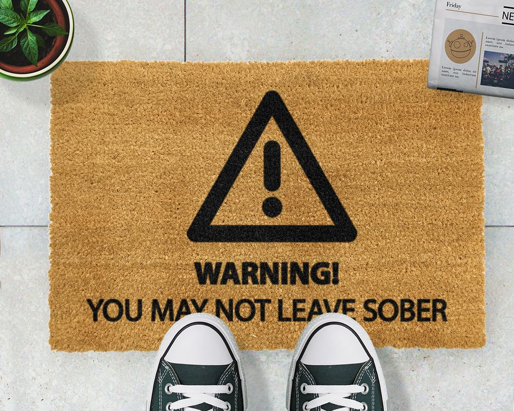Warning You May Not Leave Sober Doormat - Give you and your guests ...