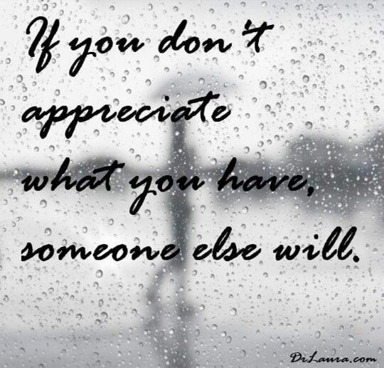 Appreciate what you have (With images) Life quotes