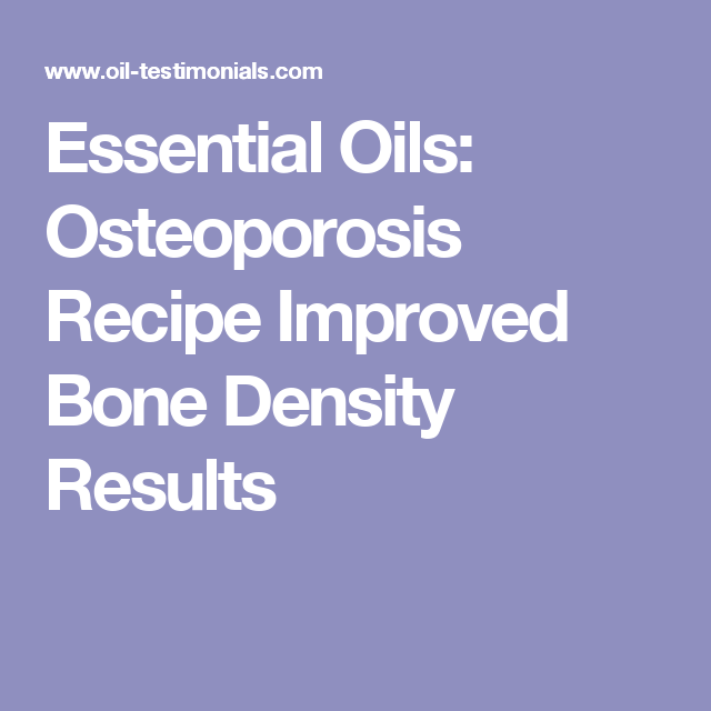 Essential Oils Osteoporosis Recipe Improved Bone Density