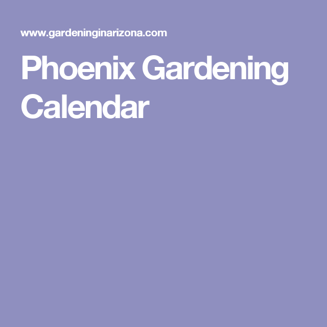 Generally Avalaible Gardening Calendars Are Not Working Very Well For  Phoenix. This One Is Specially Tailored And Tested For Phoenix.