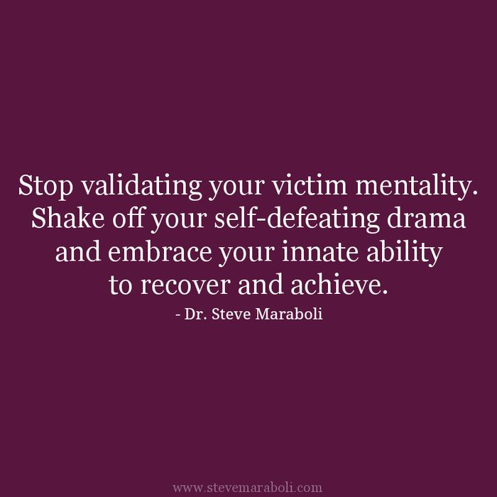 Stop validating your victim mentality. Shake off your self