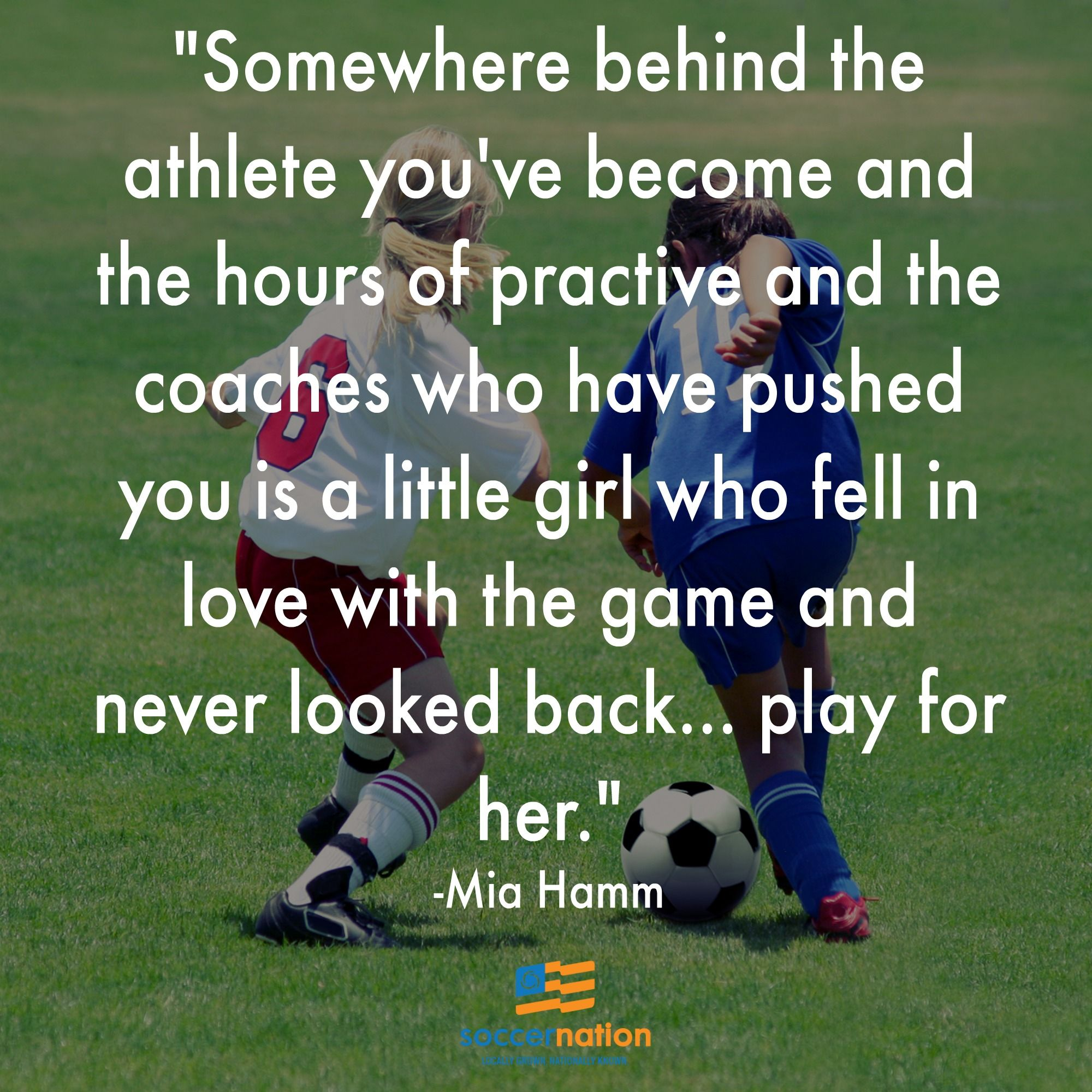 Somewhere Behind The Athlete You Ve Become And The Hours Of Practice And The Coaches Who Have Pushed You Is A Litt Soccer Quotes Youth Soccer Usa Soccer Women