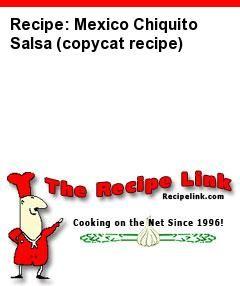 Recipe(tried): Mexico Chiquito Salsa (copycat recipe) - Recipelink.com