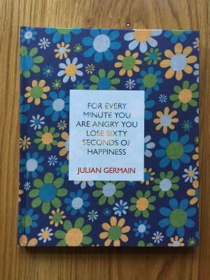 For Every Minute you are angry you Lose Sixty Seconds of Happiness - Germain, Julian   Mack, Third edition from 2014 in new condition, flat signed by Julian Germain to title page, no markings, this is a brand new book, please see pics, any questions please get in touch.