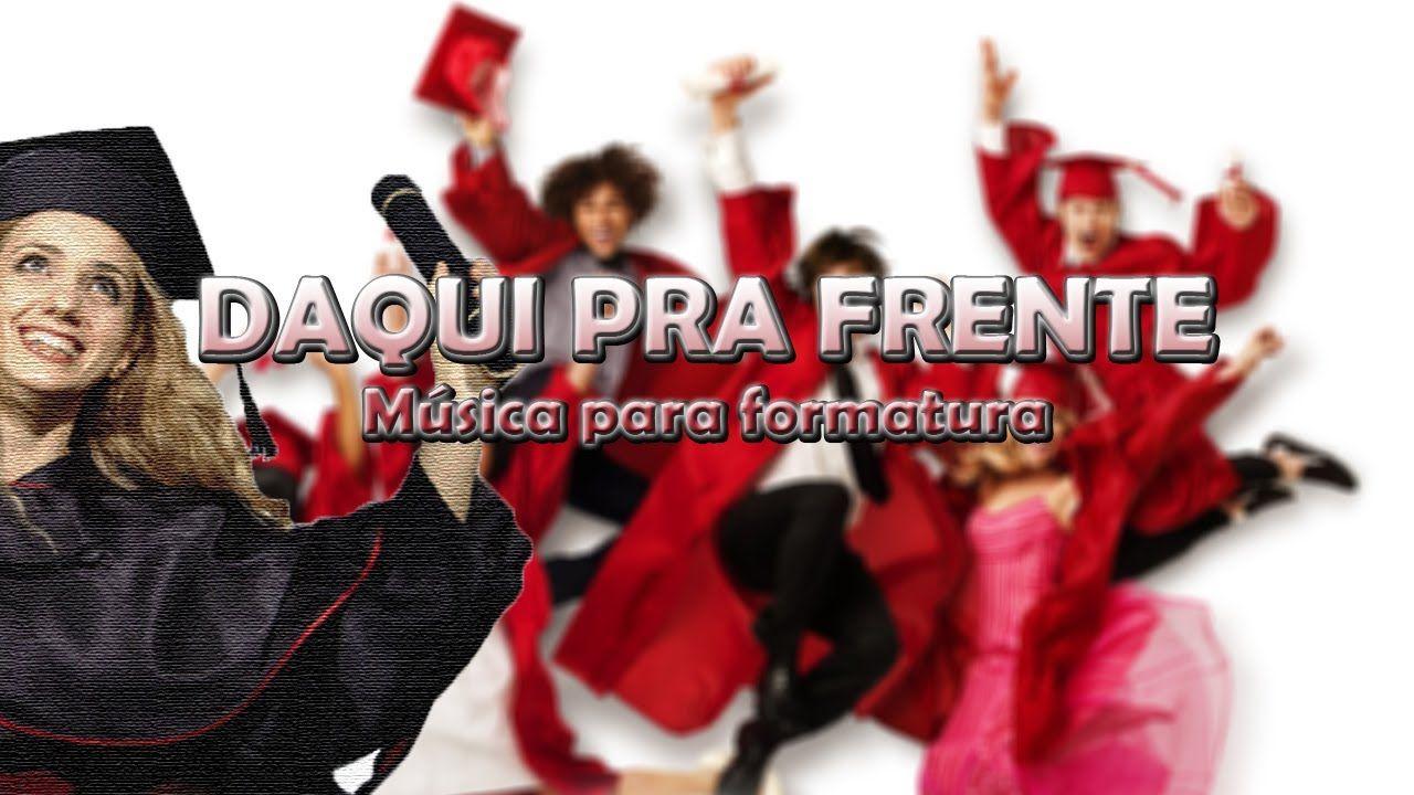 Musica Para Formatura Daqui Pra Frente Daniel Santos Musicas