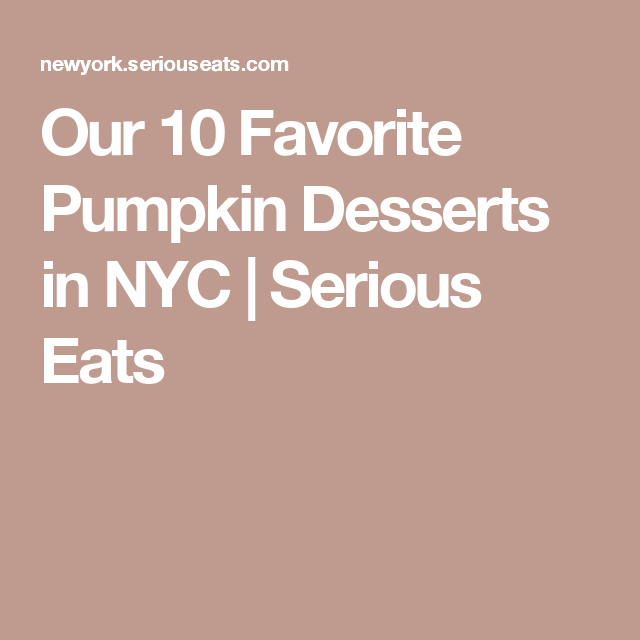 Our 10 Favorite Pumpkin Desserts in NYC | Serious Eats