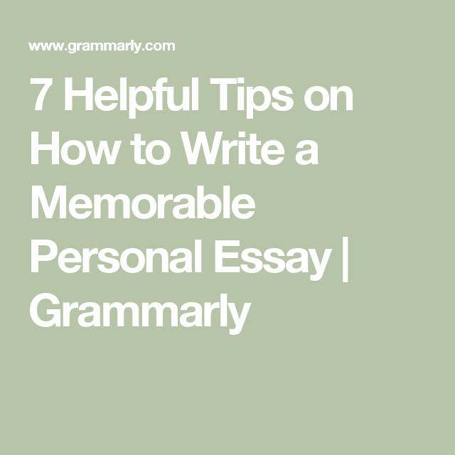 Helpful Tips On How To Write A Memorable Personal Essay