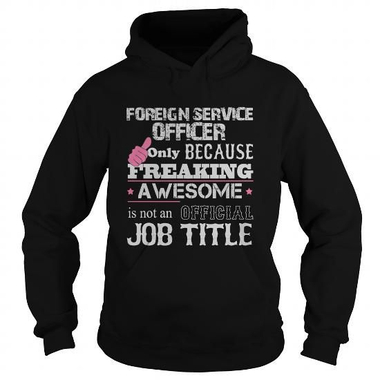 Awesome Foreign Service Officer T Shirts, Hoodies. Check price ==► https://www.sunfrog.com/Jobs/Awesome-Foreign-Service-Officer-Shirt-Black-Hoodie.html?41382 $34