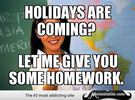 Unhelpful High School Teacher Holidays Are Coming Jumpinjoker High School Teacher Teacher Memes Spring Break
