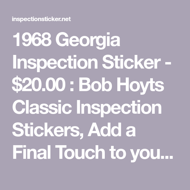 1968 Georgia Inspection Sticker 20 00 Bob Hoyts Classic Inspection Stickers Add A Final Touch To Your Restoration Restoration Bob Mustang Parts