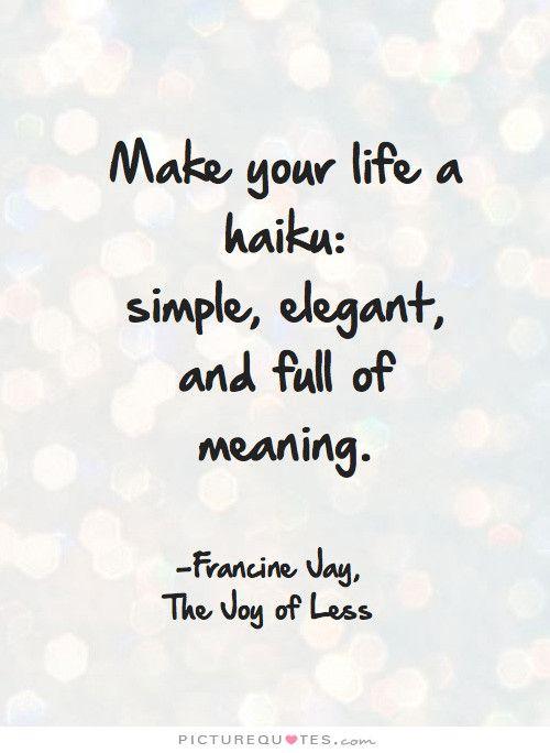 Make Your Life A Haiku Simple Elegant And Full Of