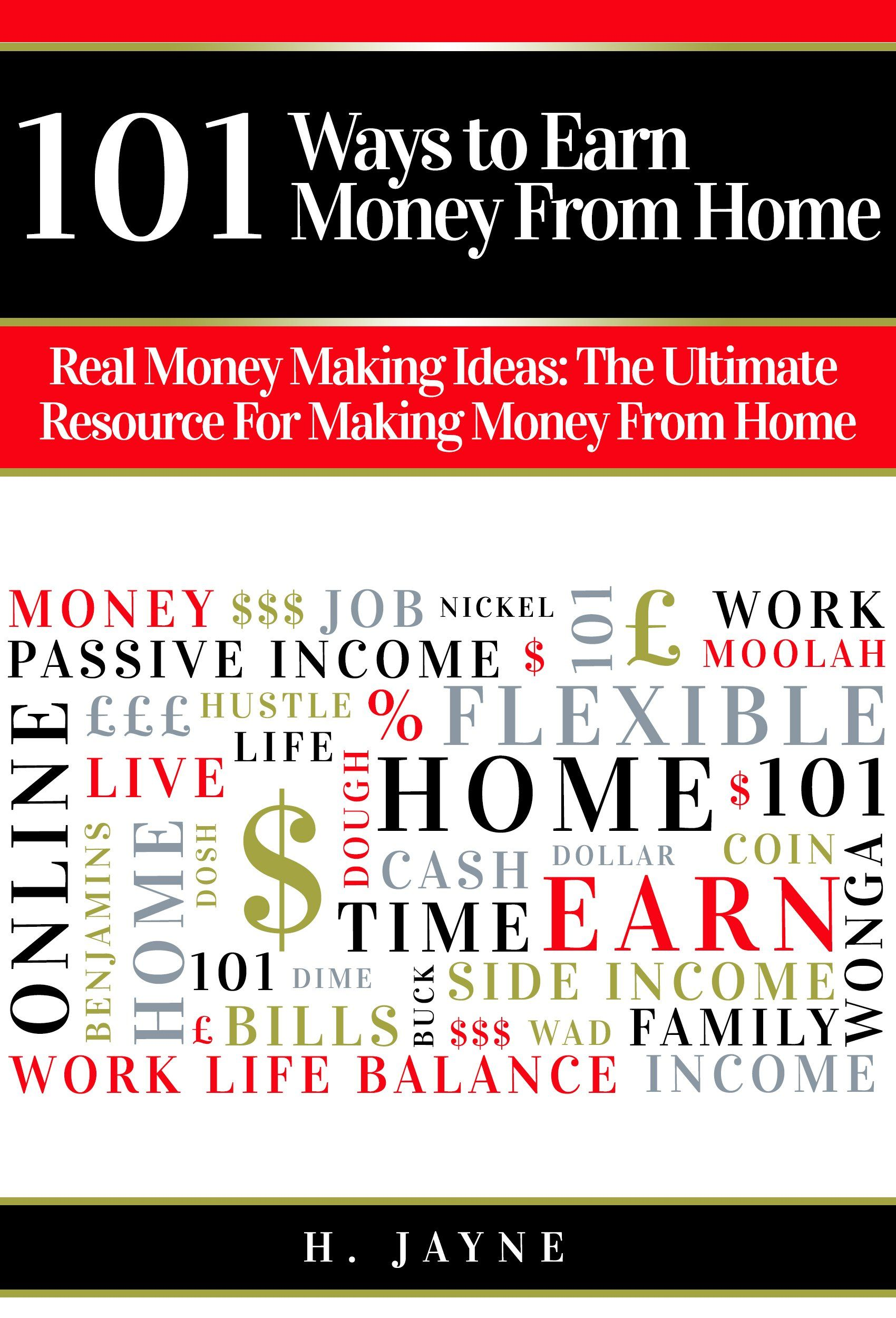 101 Ways to Earn Money From Home: Real Money Making Ideas: The ...