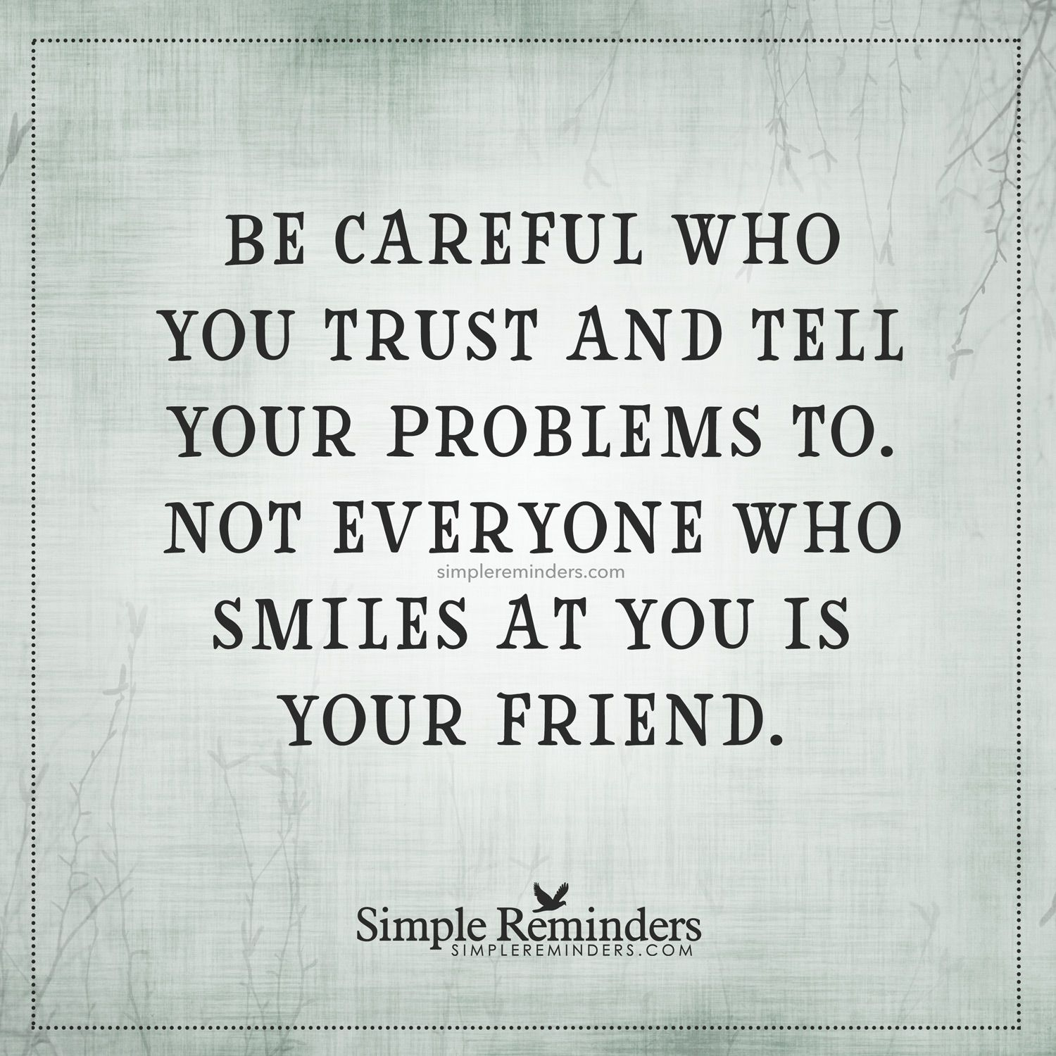 Be Careful Who You Trust Be Careful Who You Trust And Tell Your