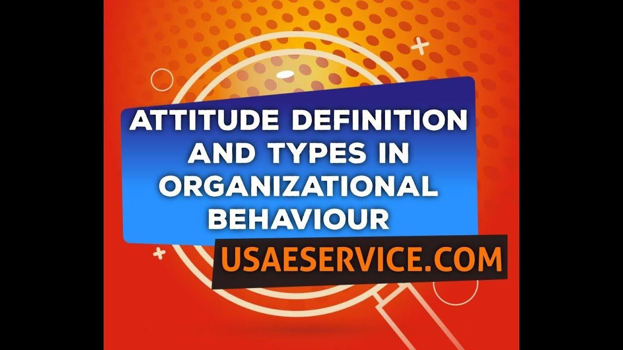 Attitude Definition And Types In Organizational Behaviour Alaska Arizona Arkansas California Colorado In 2020 Organizational Behavior Organizational Online Mba