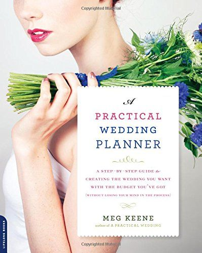 A Practical Wedding Planner A Step By Step Guide To Creating The Wedding You Want With The Budget Wedding Planning Book Practical Wedding Best Wedding Planner