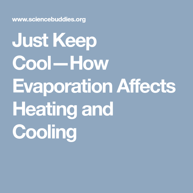 Just Keep Cool How Evaporation Affects Heating And Cooling