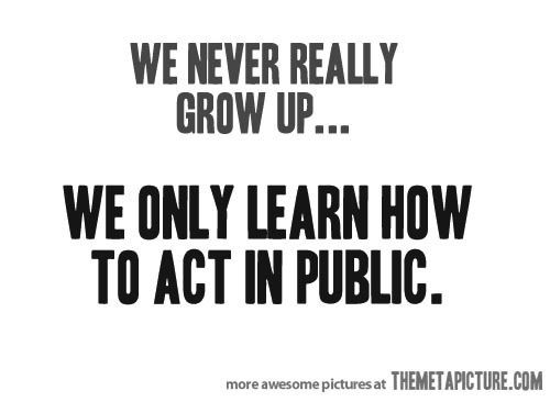 Grown Ups Growing Up Quotes Funny Quotes Quotes