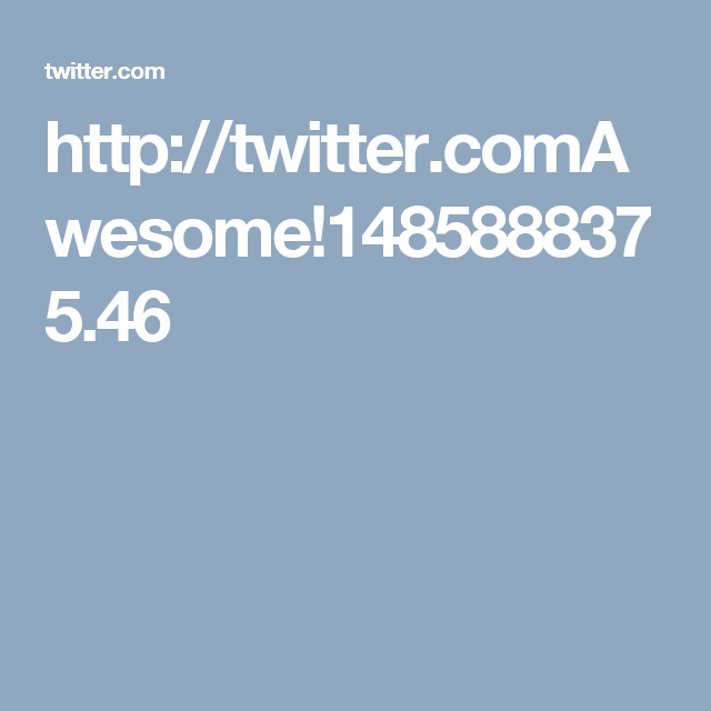 http://twitter.comAwesome!1485888375.46