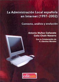 La administración local española en Internet (1997-2002) : contexto, análisis y evolución / Antonio Muñoz Cañavate y Celia Chaín Navarro, con la colaboración de Francisco Javier Benítez Morales.     Editum, 2012