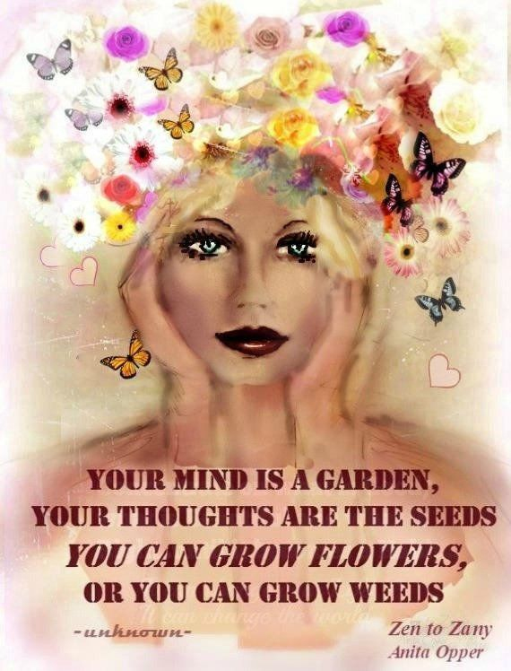 YOUR MIND is a GARDEN.(Item #132),,. Prints or Cards   by Anita from Zen to Zany,No zen to zany watermark on products sold...