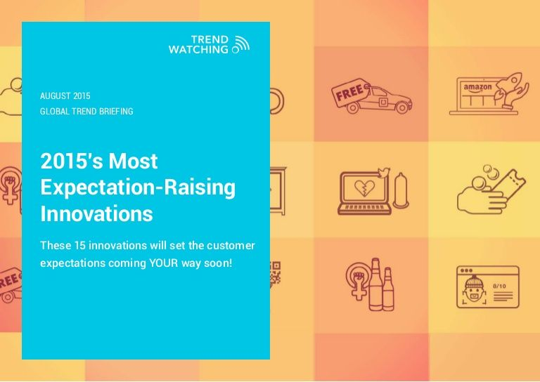 AUGUST 2015 TREND BRIEFING  THE MOST EXPECTATION-RAISING INNOVATIONS OF 2015 These 15 innovations will set the customer expectations coming YOUR way soon!