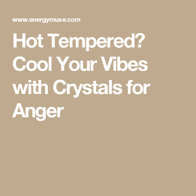 Hot Tempered Cool Your Vibes With Crystals For Anger Crystals