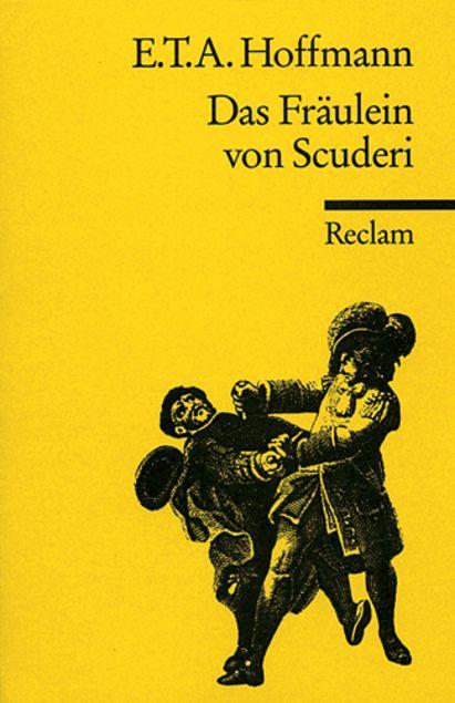 Das Fräulein von Scuderi : Erzählung aus dem Zeitalter Ludwig des Vierzehnten by Ernst T. A. Hoffmann | LibraryThing