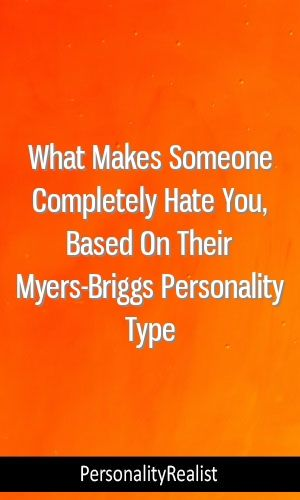What Makes Someone Completely Hate You, Based On Their Myers