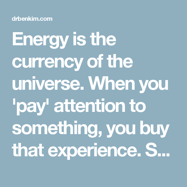 Selective Memory Quotes: Energy Is The Currency Of The Universe. When You 'pay