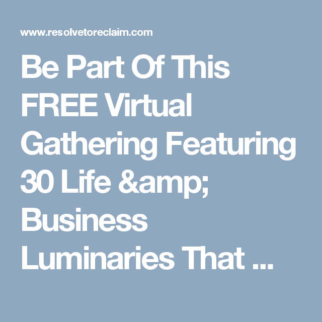 Be Part Of This FREE Virtual Gathering Featuring 30 Life & Business Luminaries That Will Help You Reclaim Your Life, Health, Wealth, Spirituality, Career, & Business Dreams!