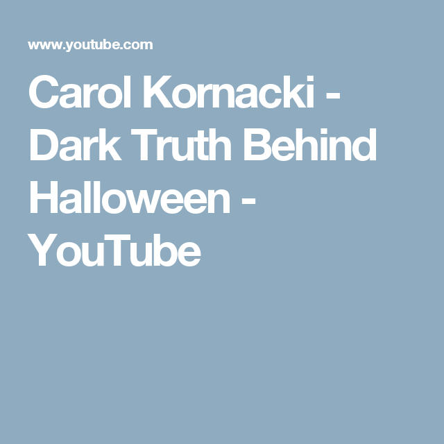 carol kornacki dark truth behind halloween youtube exposing halloween pinterest truths