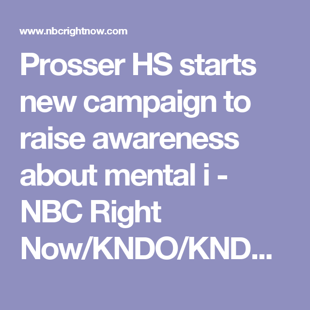 Prosser Hs Starts New Campaign To Raise Awareness About Mental I