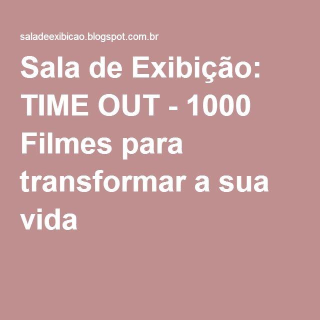 Sala de Exibição: TIME OUT - 1000 Filmes para transformar a sua vida