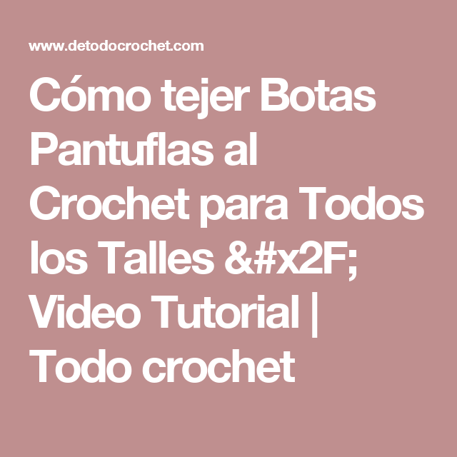 Cómo tejer Botas Pantuflas al Crochet para Todos los Talles / Video ...