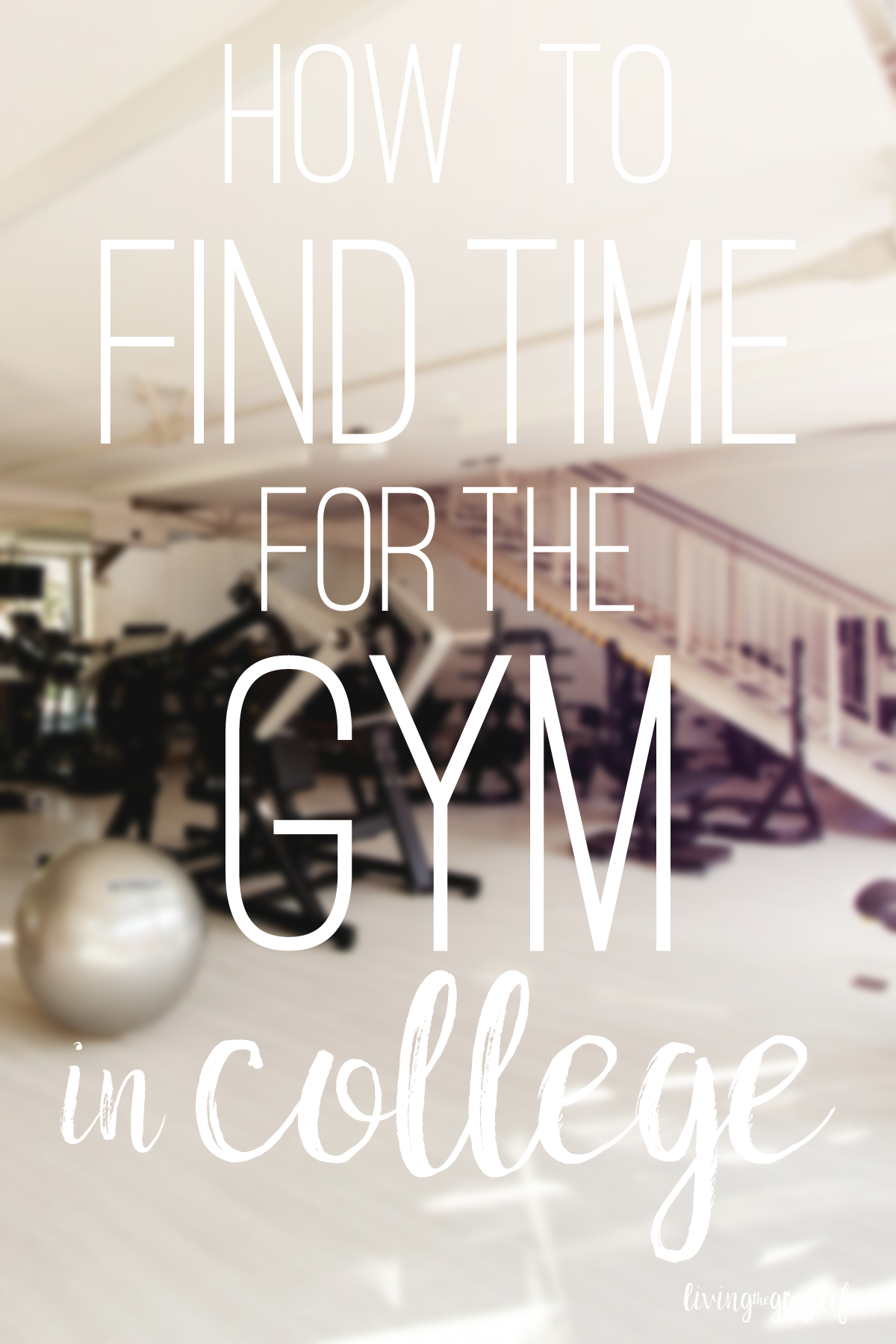 How to Find Time for the Gym in College - Living the Gray Life